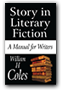 Story in Literary Fiction: A Manual for Writers by William H. Coles